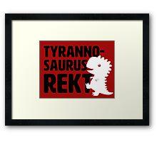 ☐ Rekt ☐ Not Rekt  ☑ Tyrannosaurus Rekt Framed Print