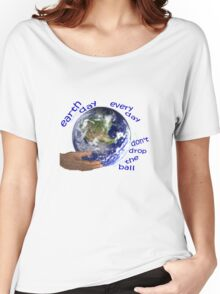 Earth - don't drop the ball Women's Relaxed Fit T-Shirt