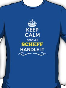 Keep Calm and Let SCHEFF Handle it T-Shirt