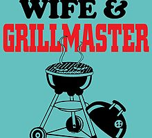 WIFE AND GRILLMASTER by birthdaytees