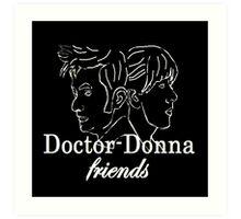 """""""Doctor Donna- friends"""" Art Print"""