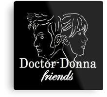 """Doctor Donna- friends"" Metal Print"