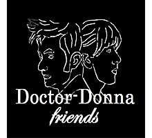 """Doctor Donna- friends"" Photographic Print"