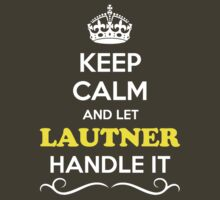 Keep Calm and Let LAUTNER Handle it by Neilbry