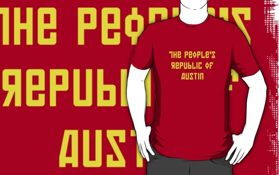 The People's Republic of Austin (yellow letters) by diculousdesigns