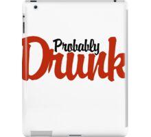 Probably drunk iPad Case/Skin
