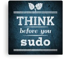 Think Before You Sudo Canvas Print