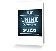 Think Before You Sudo Greeting Card