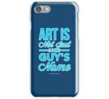 Art Is Not Just Some Guy's Name iPhone Case/Skin