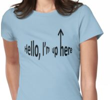 Hello, I'm up here Womens Fitted T-Shirt