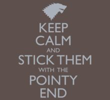 Stick them with the Pointy End (Game of Thrones / Keep Calm Shirt) by IG-HateyHate
