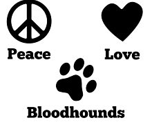 Peace Love Bloodhounds by GiftIdea