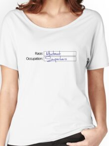 Race: Mutant. Occupation: Superhero Women's Relaxed Fit T-Shirt