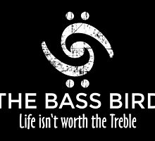 The Bass Bird: Life isn't worth the Treble (White) by theshirtshops