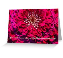 YOU FILL THE WORLD WITH BEAUTY Greeting Card