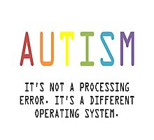 Autism. A Different Operating System Photographic Print