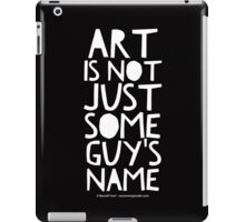 Art Is Not Just Some Guy's Name - Style 3 iPad Case/Skin