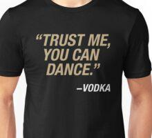 Trust me, you can dance. Says vodka. Unisex T-Shirt