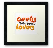 Geeks make better lovers Framed Print