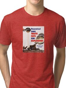 Housewives! Save Waste Fats For Explosives! Tri-blend T-Shirt