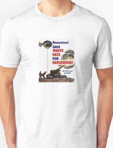 Housewives! Save Waste Fats For Explosives! T-Shirt