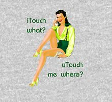 iTouch what? Unisex T-Shirt
