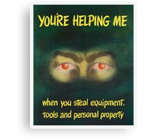 You're helping me when you steal equipment Canvas Print