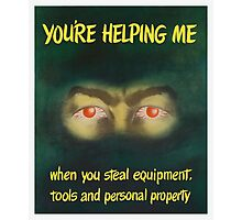 You're helping me when you steal equipment Photographic Print