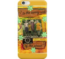 (To The) Sunny Side Of  The Street.. iPhone Case/Skin