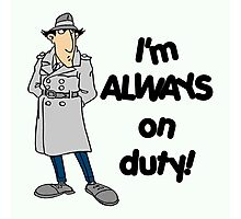 Inspector Gadget - I'm Always On Duty - Black Font Photographic Print