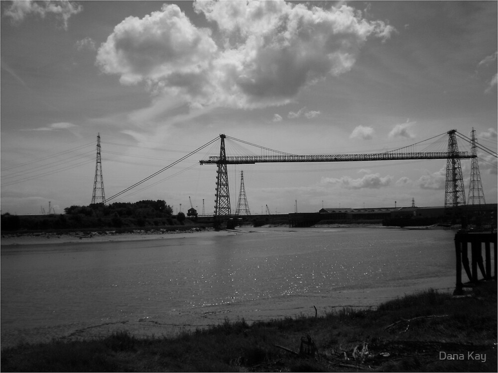 Transporter Bridge by Dana Kay