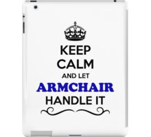 Keep Calm and Let ARMCHAIR Handle it iPad Case/Skin