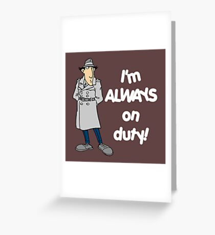 Inspector Gadget - I'm Always On Duty - White Font Greeting Card
