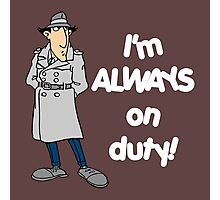 Inspector Gadget - I'm Always On Duty - White Font Photographic Print