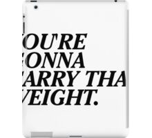 You're Gonna Carry That Weight. iPad Case/Skin