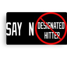 Say No to the Designated Hitter Canvas Print