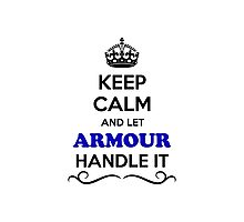 Keep Calm and Let ARMOUR Handle it Photographic Print