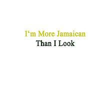 I'm More Jamaican Than I Look  by supernova23