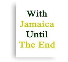 With Jamaica Until The End  Canvas Print