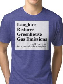 Laughter Reduces Greenhouse Gas Tri-blend T-Shirt