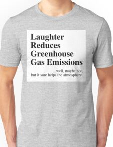 Laughter Reduces Greenhouse Gas Unisex T-Shirt