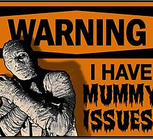 WARNING: I Have Mummy Issues! by torg