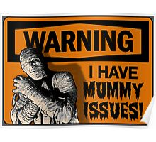 WARNING: I Have Mummy Issues! Poster