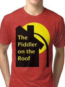 Piddler On The Roof Tri-blend T-Shirt