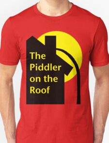 Piddler On The Roof Unisex T-Shirt