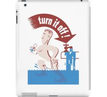 Turn It Off -- Water Conservation iPad Case/Skin