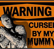 WARNING: Cursed by my MUMMY! by torg