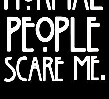 Normal People Scare Me by rara25