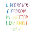 A person's a person no matter how small dr. seuss by sferyn