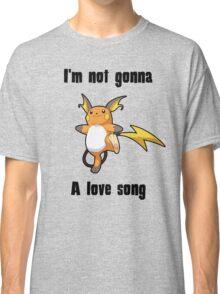 I'm not gonna RAICHU a love song Classic T-Shirt